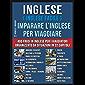 Inglese ( Inglese Facile ) Imparare L'Inglese Per Viaggiare: Un pratico libri inglese per principianti con 400 inglese frasari essenziali per inglese assimil (Foreign Language Learning Guides)