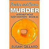Peaches and Cream Murder: A Donut Hole Cozy - Book 41 (Donut Hole Cozy Mystery)