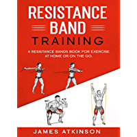 Resistance band Training: A Resistance Bands Book For Exercise At Home Or On The Go. (Home Workout & Weight Loss Success…