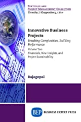 Innovative Business Projects: Breaking Complexities, Building Performance, Volume Two: Financials, New Insights, and Project Sustainability Kindle Edition