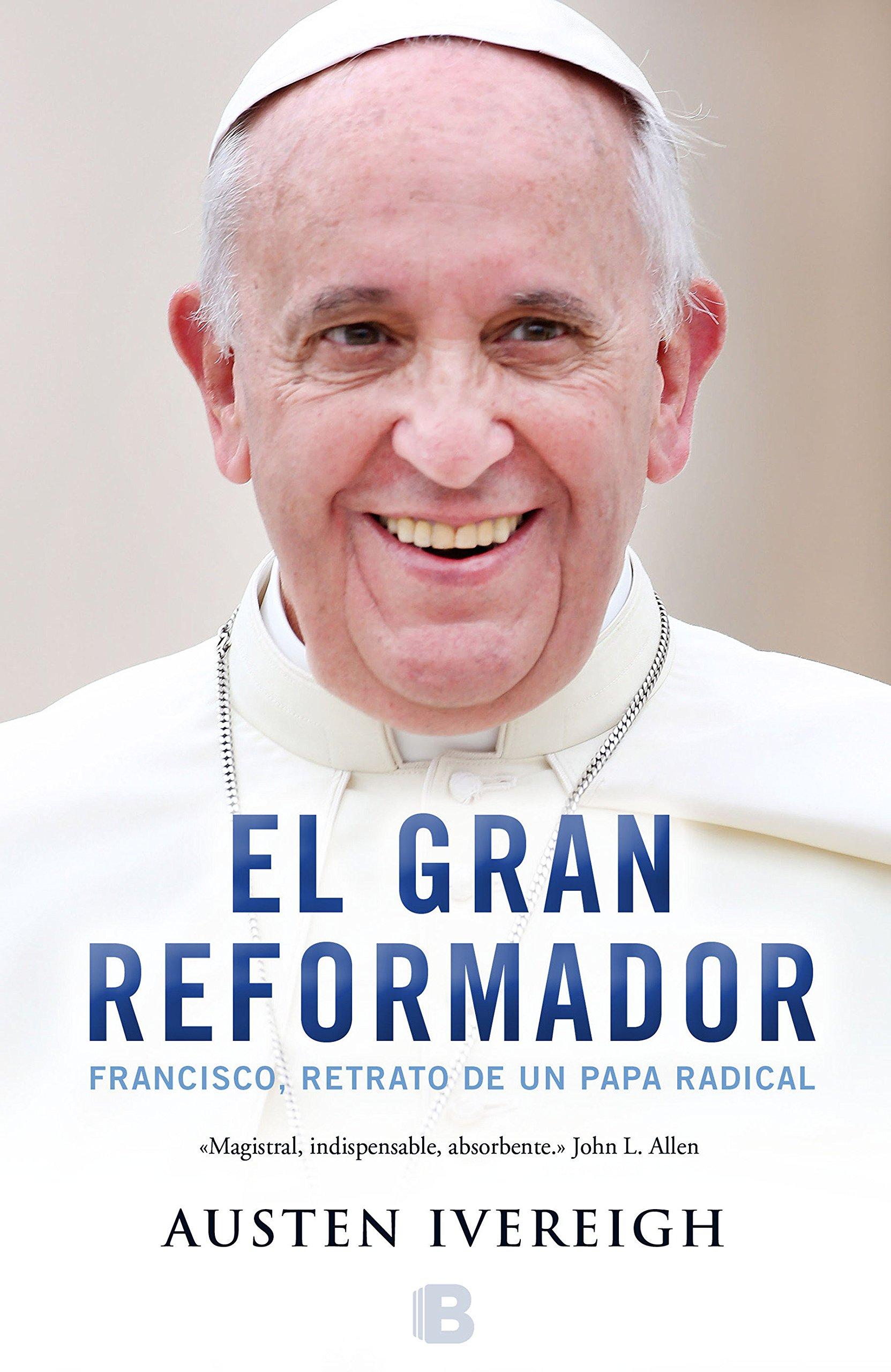 El gran reformador: Francisco, retrato de un papa  /  The Great Reformer: Francis and the Making of a Ra (Spanish Edition) by Ediciones B