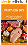 CARNIVORE DIET: A Complete Guide For Carnivores To Lose Weight,Strengthen The Body, Learning The Secret For Best Cooking And The Best Recipes