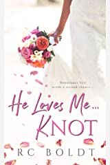 He Loves Me...KNOT Kindle Edition