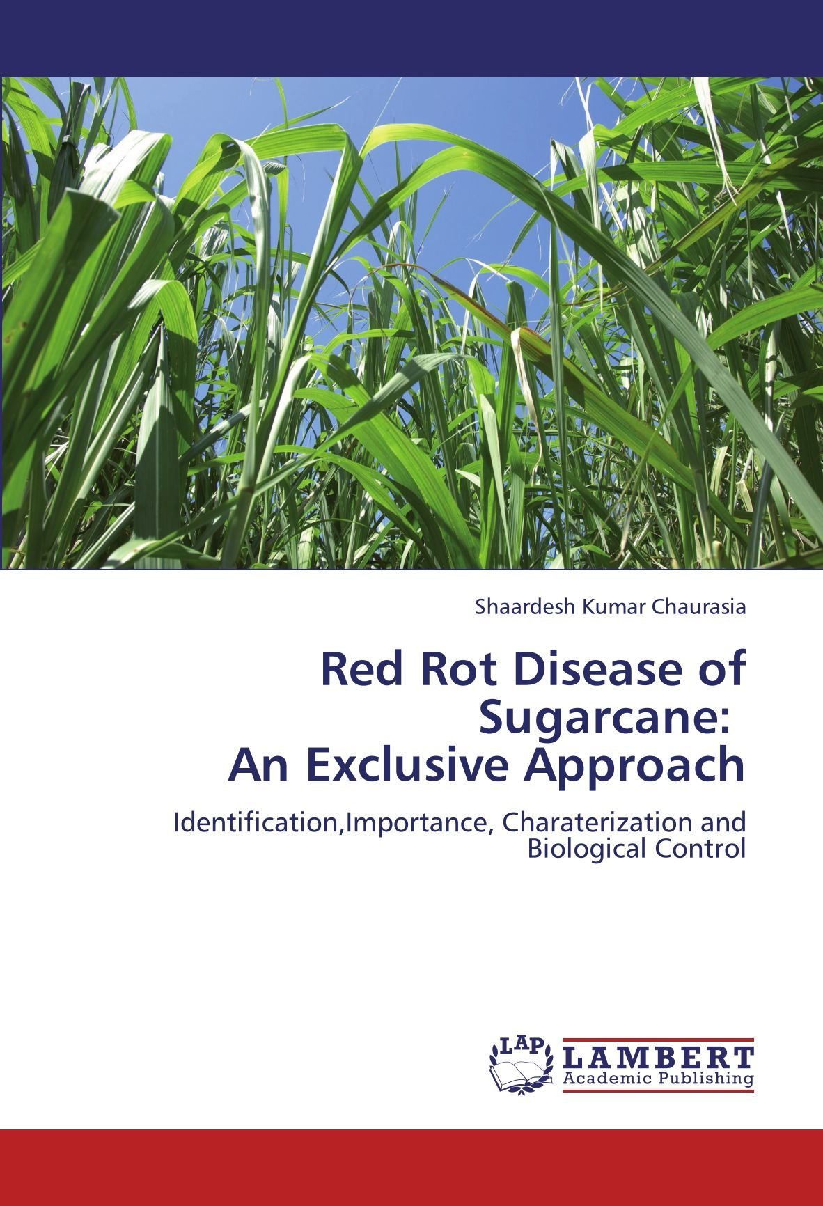 Read Online Red Rot Disease of Sugarcane:   An Exclusive Approach: Identification,Importance, Charaterization and Biological Control pdf