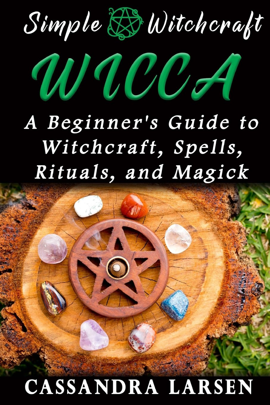 Wicca: A Beginner's Guide to Witchcraft, Spells, Rituals, and Magick (Simple Witchcraft) (Volume 1) pdf