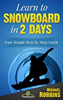 Learn To Snowboard In 2 Days: Your Simple Step By