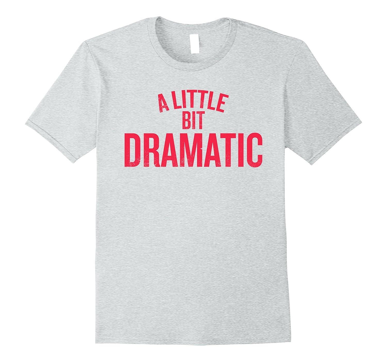 A Little Bit Dramatic Shirt Kids Women Men-FL