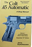 The .45 Automatic - NEW Expanded 10th Edition Volume 1 Jerry Kuhnhausen (Shop Manual Series, Volume 1 10th Edition)
