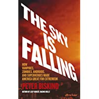 Sky is Falling: How Vampires, Zombies, Androids and Superheroes Made America Great for Extremism The
