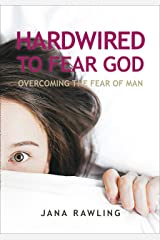 Hardwired to Fear God: Overcoming the Fear of Man Kindle Edition