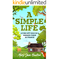 A Simple Life: Living off grid in a wooden cabin in France