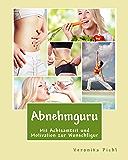 Abnehmguru: Mit Achtsamkeit und Motivation zur Wunschfigur