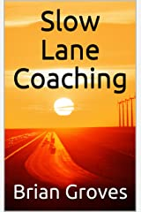 Slow Lane Coaching Kindle Edition