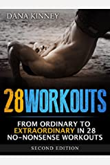 28Workouts - From Ordinary to Extraordinary in 28 No-Nonsense Workouts Kindle Edition