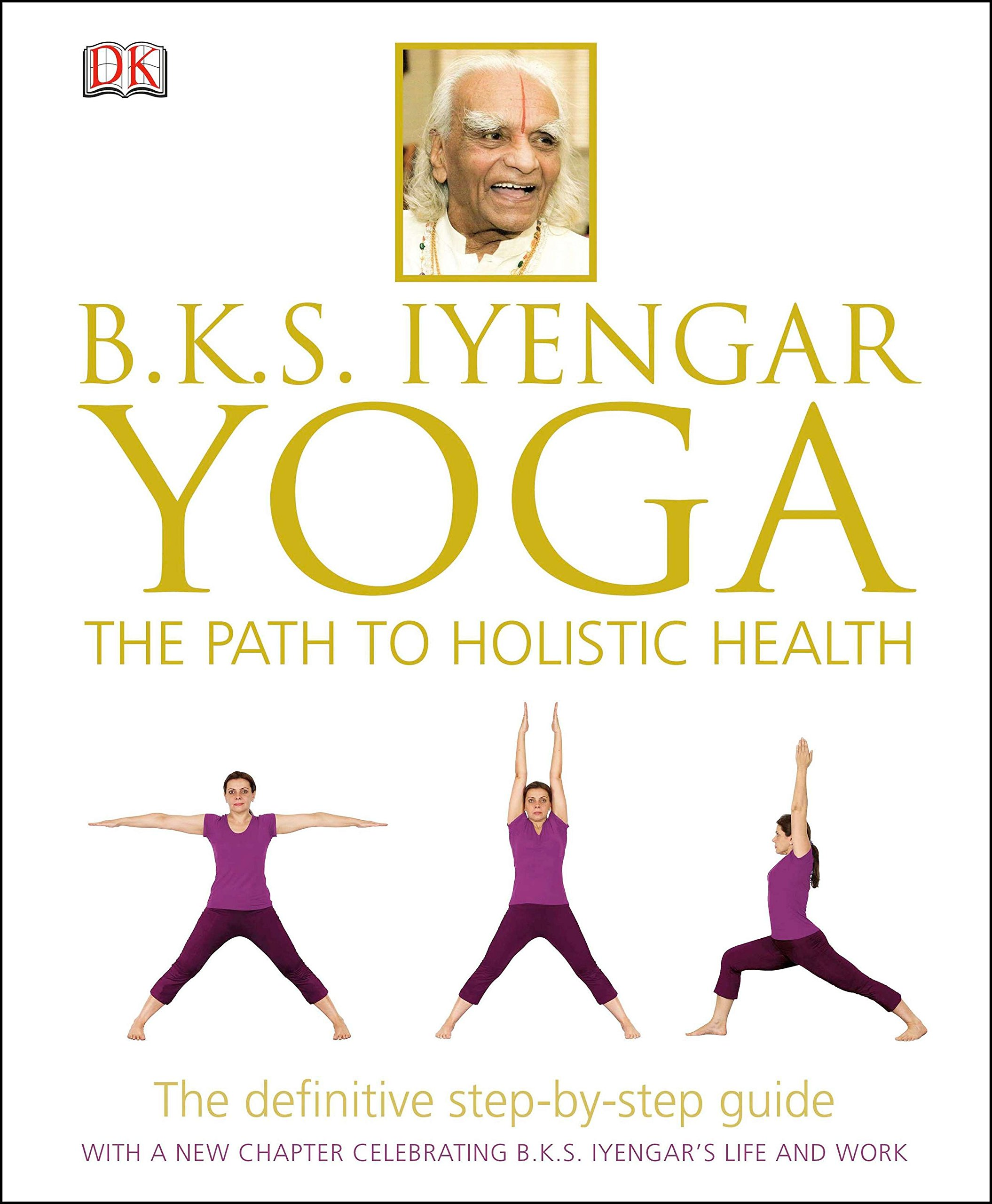 B K S Iyengar Yoga The Path To Holistic Health Iyengar B K S 9781465415837 Amazon Com Books