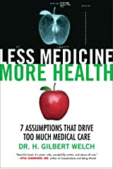 Less Medicine, More Health: 7 Assumptions That Drive Too Much Medical Care Paperback