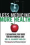 Less Medicine, More Health: 7 Assumptions That