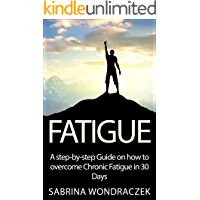 Fatigue: A step-by-step Guide on how to overcome Chronic Fatigue and Adrenal Fatigue in 30 Days (Life Energy, Chronic Fatigue, Chronic Fatigue Syndrome, ... Tiredness, Burnout, Hypothyroidism Book 1)