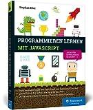 Programmieren lernen mit JavaScript: Spiele und Co. ganz easy – nicht nur für Kinder!