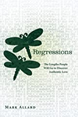 Regressions: The Lengths People Will Go to Discover Authentic Love Kindle Edition