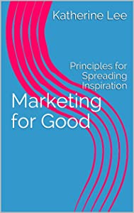 Marketing for Good: Principles for Spreading Inspiration