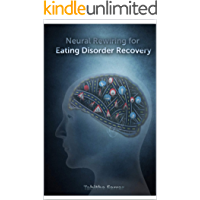 Neural Rewiring for Eating Disorder Recovery: For real and meaningful mental freedom