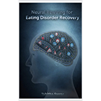 Neural Rewiring for Eating Disorder Recovery: For real and meaningful mental freedom (English Edition)