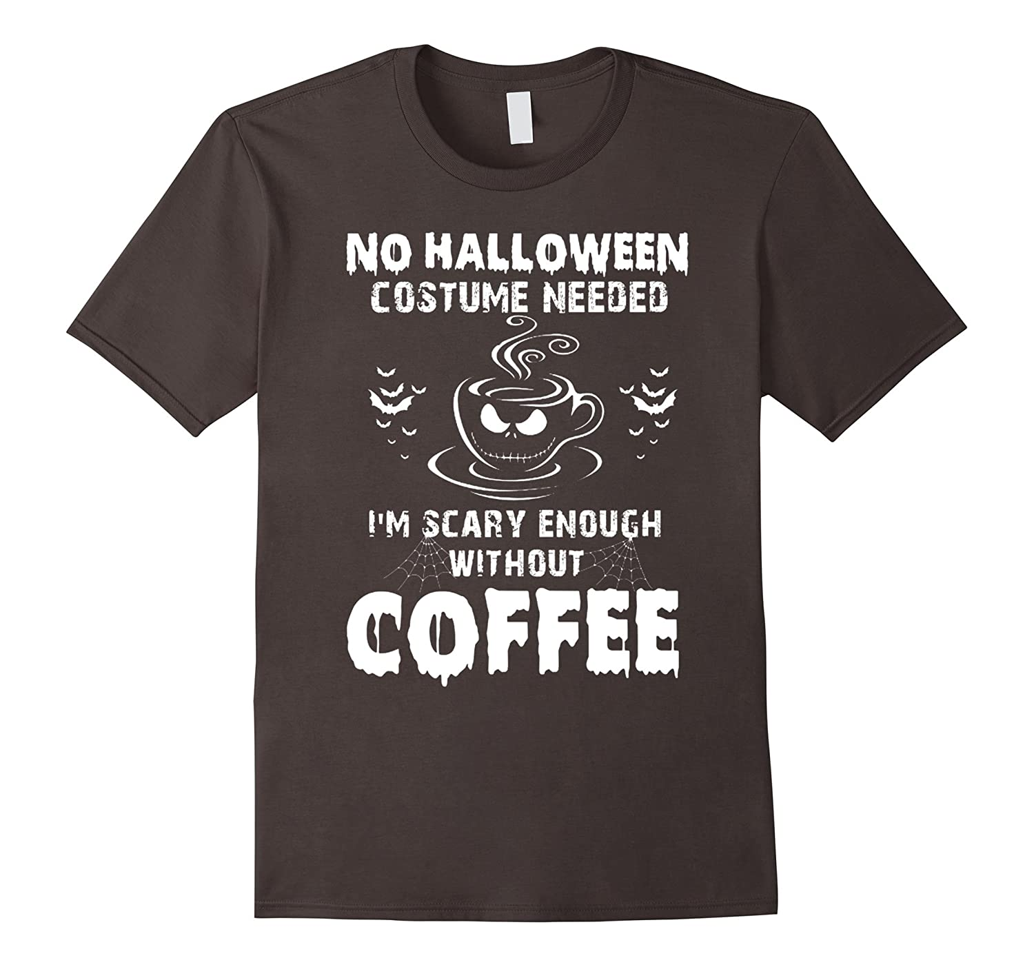 NO HALLOWEEN COSTUME NEEDED IM SCARY ENOUGH WITHOUT COFFEE-TJ
