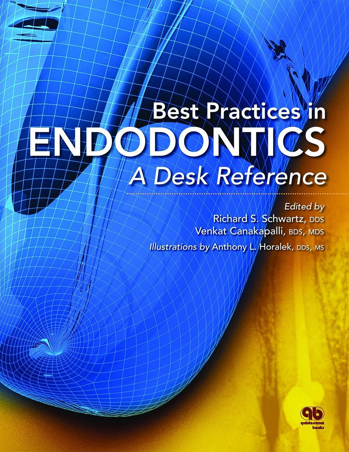 Best Practices in Endodontics: A Desk Reference by Richard S. Schwartz  (Editor), Venkat Canakapalli (Editor), Anthony L. Horalek (Illustrator)  (15-May-2015) ...