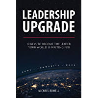 Leadership Upgrade: 10 Keys to Become the Leader Your World Is Waiting For - Home, Community, Work