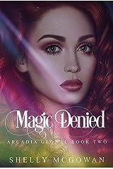 Magic Denied (Arcadia Global Book 2) Kindle Edition