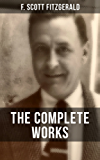 THE COMPLETE WORKS OF F. SCOTT FITZGERALD: Novels, Short Stories, Poetry, Articles, Letters, Plays & Screenplays (The Great Gatsby, The Side of Paradise, ... Case of Benjamin Button…) (English Edition)