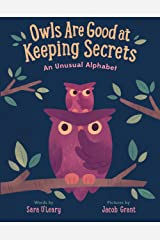 Owls are Good at Keeping Secrets: An Unusual Alphabet Kindle Edition