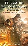 EL CAMINO DE LOS CEDROS: Historia de Gilgamesh (1ª Parte)