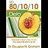 La Dieta 80/10/10: Balanceando Tu Salud, Tu Peso, y Tu Vida Una Jugosa Mordida a la Vez