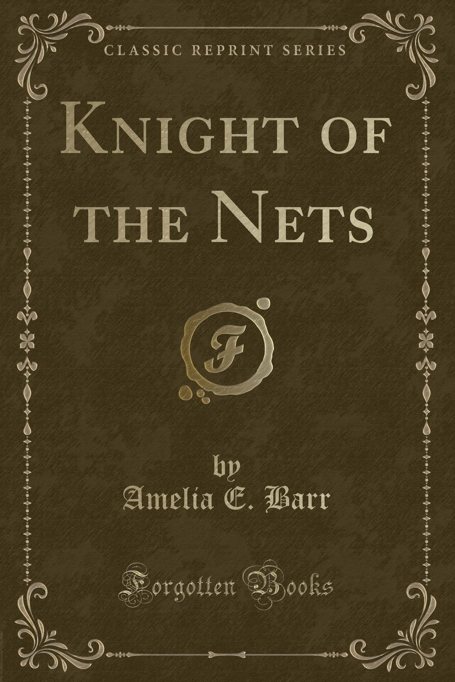 Read Online Knight of the Nets (Classic Reprint) PDF