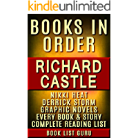 Richard Castle Books in Order: Nikki Heat series, Derrick Storm series, Derrick Storm graphic novels, all books in all series. (Series Order Book 42)