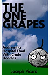 The One Grapes: Addressing Hospital Food With Crude Doodles Kindle Edition