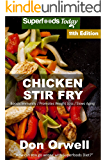 Chicken Stir Fry: Over 100 Quick & Easy Gluten Free Low Cholesterol Whole Foods Recipes full of Antioxidants & Phytochemicals