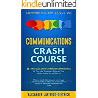 Communications Crash Course: 11 Strategic Conversation Frameworks for Everyday Scenarios to Enhance Your Conversations…