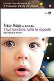 Il tuo bambino: tutte le risposte: Dalla nascita ai tre anni