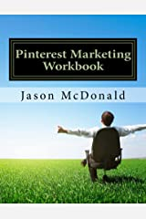 Pinterest Marketing Workbook: How to Market Your Business on Pinterest Kindle Edition