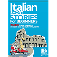 Italian short stories for beginners: 20 stories to help you learn to speak Italian and expand your vocabulary the fast and easy way (English Edition)