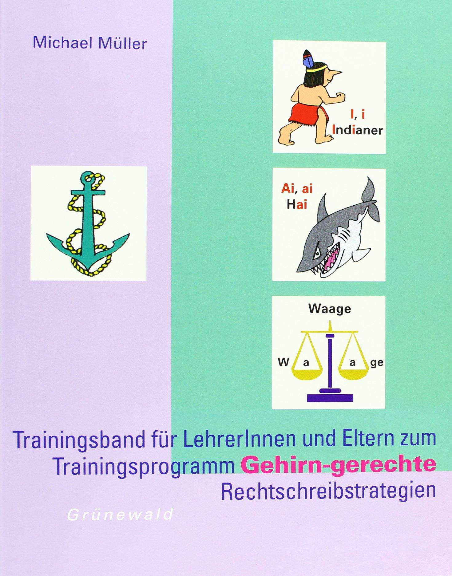Trainingsband für LehrerInnen und Eltern zum Trainigsprogramm Gehirn-gerechte Rechtschreibstrategien