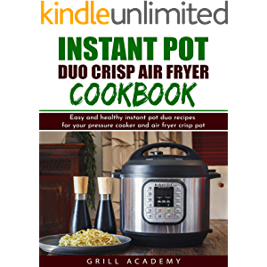 Instant Pot Duo Crisp Air Fryer Cookbook: Easy and healthy instant pot duo recipes for your pressure cooker and air…