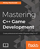 Mastering C++ Game Development: Create professional and realistic 3D games using C++ 17