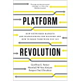 Platform Revolution: How Networked Markets Are Transforming the Economy and How to Make Them Work for You: How Networked Mark