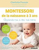 Montessori de la naissance à 3 ans: Apprends-moi à être moi-même