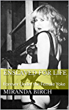 Enslaved for Life: Forever Under the Female Yoke