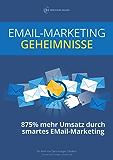 Email-Marketing Geheimnisse: 875% mehr Umsatz durch smartes Email-Marketing: Psychologische Trigger für mächtige Email-Marketing Funnel und automatisierte Verkaufsprozesse